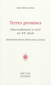 Terres promises, émerveillement et récit au XXe siècle : Alain-Fournier, Breton, Dhôtel, Gracq, Germain - Marie-HélèneBoblet