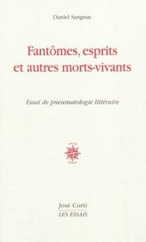 Fantômes, esprits et autres morts-vivants : essai de pneumatologie littéraire - DanielSangsue