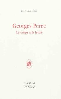 Georges Perec : le corps à la lettre - MarylineHeck