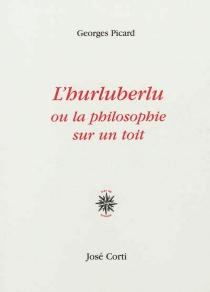 L'hurluberlu ou La philosophie sur un toit - GeorgesPicard