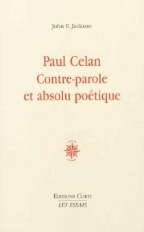 Paul Celan : contre-parole et absolu poétique - John EdwinJackson