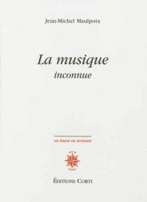 La musique inconnue - Jean-MichelMaulpoix