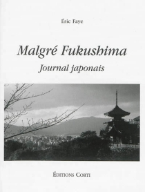 Malgré Fukushima : journal japonais - ÉricFaye