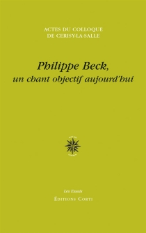 Philippe Beck, un chant objectif aujourd'hui : colloque international, 26 août-2 septembre 2013 - Centre culturel international . Colloque (2013)