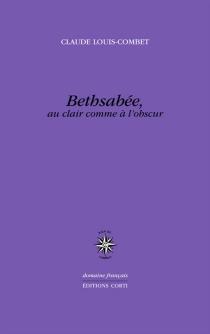 Bethsabée, au clair comme à l'obscur : mythobiographie d'Hendrickje Stoffels - ClaudeLouis-Combet
