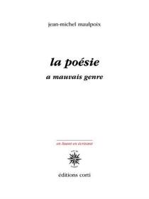 La poésie a mauvais genre - Jean-MichelMaulpoix