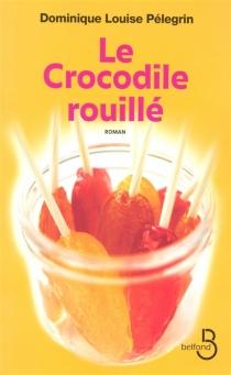 Le crocodile rouillé - Dominique LouisePélegrin