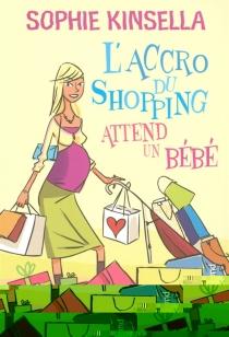 L'accro du shopping attend un bébé - SophieKinsella
