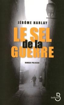 Le sel de la guerre : roman policier - JérômeHarlay