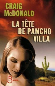 La tête de Pancho Villa - CraigMcDonald