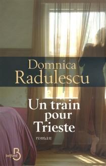 Un train pour Trieste - DomnicaRadulescu