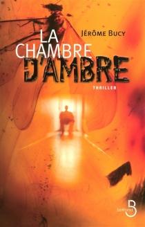 La chambre d'ambre : thriller - JérômeBucy