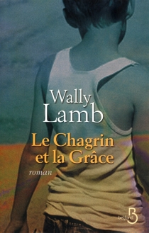 Le chagrin et la grâce - WallyLamb