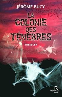 La colonie des ténèbres : thriller - JérômeBucy
