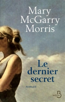 Le dernier secret - Mary McGarry Morris