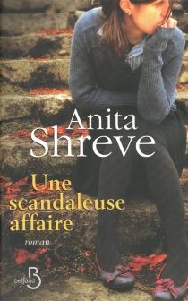 Une scandaleuse affaire - AnitaShreve