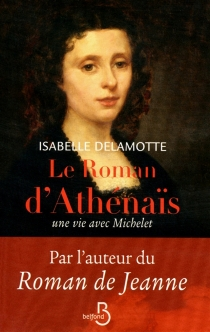 Le roman d'Athénaïs : une vie avec Michelet - IsabelleDelamotte