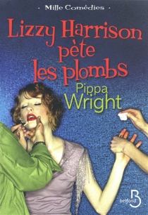 Lizzy Harrison pète les plombs - Pippa Wright