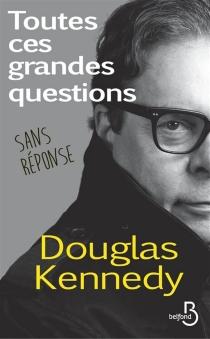 Toutes ces grandes questions sans réponse - DouglasKennedy