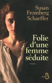 Folie d'une femme séduite - Susan FrombergSchaeffer