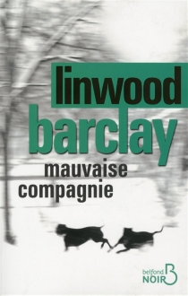 Mauvaise compagnie - LinwoodBarclay