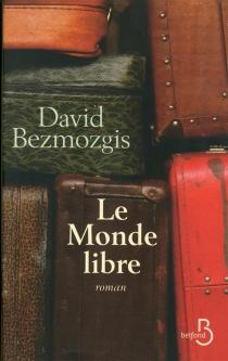 Le monde libre - DavidBezmozgis