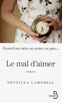 Le mal d'aimer : quand une mère en arrive au pire... - DrusillaCampbell