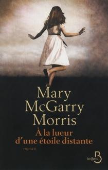 A la lueur d'une étoile distante - Mary McGarryMorris