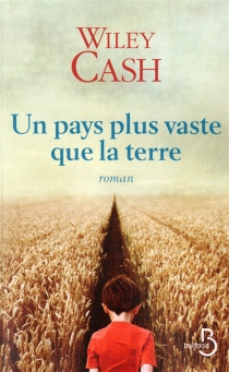 Un pays plus vaste que la terre - Wiley Cash