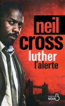 Luther : l'alerte - Neil Cross