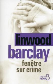 Fenêtre sur crime - LinwoodBarclay