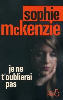 Je ne t'oublierai pas - SophieMcKenzie