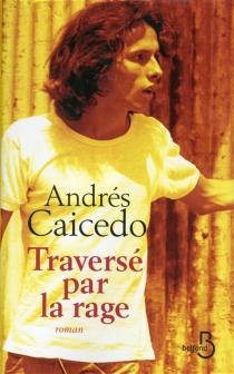 Traversé par la rage - AndrésCaicedo Estela