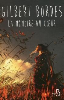 La mémoire au coeur - GilbertBordes