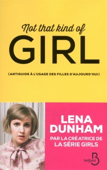 Not that kind of girl : antiguide à l'usage des filles d'aujourd'hui - Lena Dunham