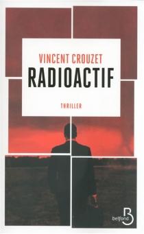 Radioactif : thriller - VincentCrouzet