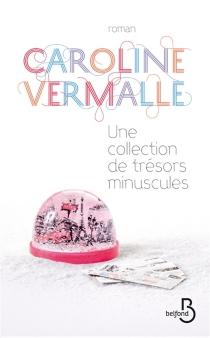 Une collection de trésors minuscules - CarolineVermalle