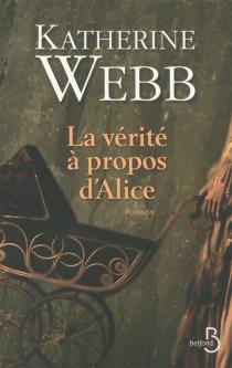 La vérité à propos d'Alice - KatherineWebb
