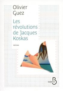 Les révolutions de Jacques Koskas - OlivierGuez