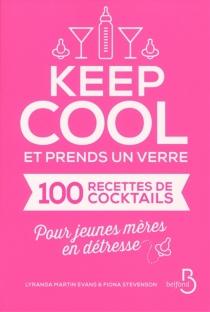 Keep cool et prends un verre : cent recettes de cocktails pour jeunes mères en détresse - LyrandaMartin-Evans
