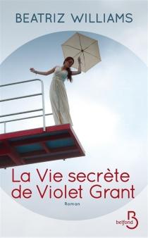 La vie secrète de Violet Grant - BeatrizWilliams