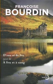 D'eau et de feu| Suivi de A feu et à sang - FrançoiseBourdin