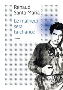 Le malheur sera ta chance - RenaudSanta Maria