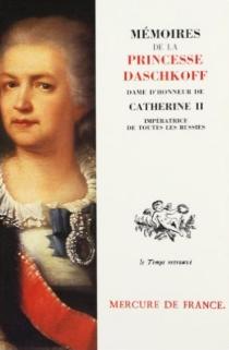 Mémoires de la princesse Daschkoff : dame d'honneur de Catherine II, impératrice de toutes les Russies - Ekaterina RomanovnaDachkova