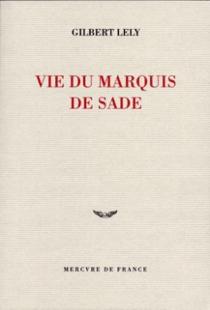 Vie du marquis de Sade - GilbertLely