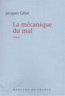 La mécanique du mal - JacquesGélat