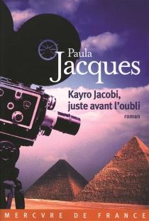 Kayro Jacobi, juste avant l'oubli - PaulaJacques
