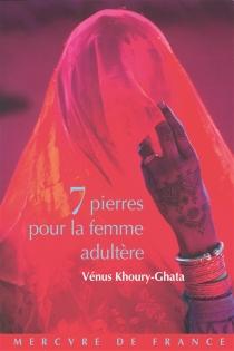 Sept pierres pour la femme adultère - VénusKhoury-Ghata