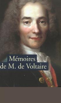 Mémoires pour servir à la vie de M. de Voltaire écrits par lui-même| Suivi de Lettres à Frédéric II - Voltaire