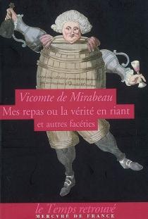 Mes repas ou La vérité en riant : et autres facéties - André Boniface Louis RiquetiMirabeau